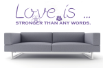 Wandschablone - Love is ... stronger than any words.